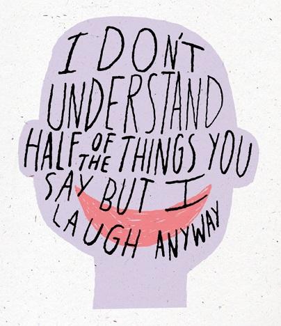 Я не понимаю половину, из того, что вы говорите, но я все равно посмеюсь